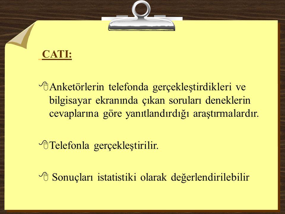 CATI: Anketörlerin telefonda gerçekleştirdikleri ve bilgisayar ekranında çıkan soruları deneklerin cevaplarına göre yanıtlandırdığı araştırmalardır.
