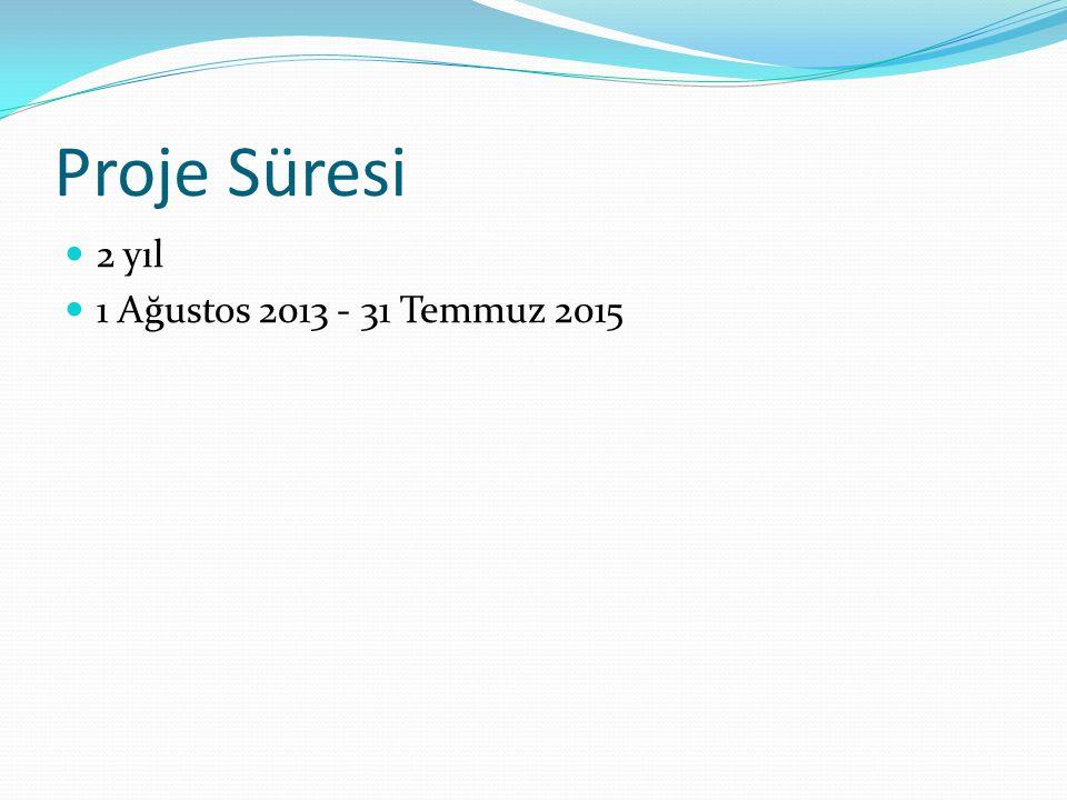 Proje Süresi 2 yıl 1 Ağustos 2013 - 31 Temmuz 2015