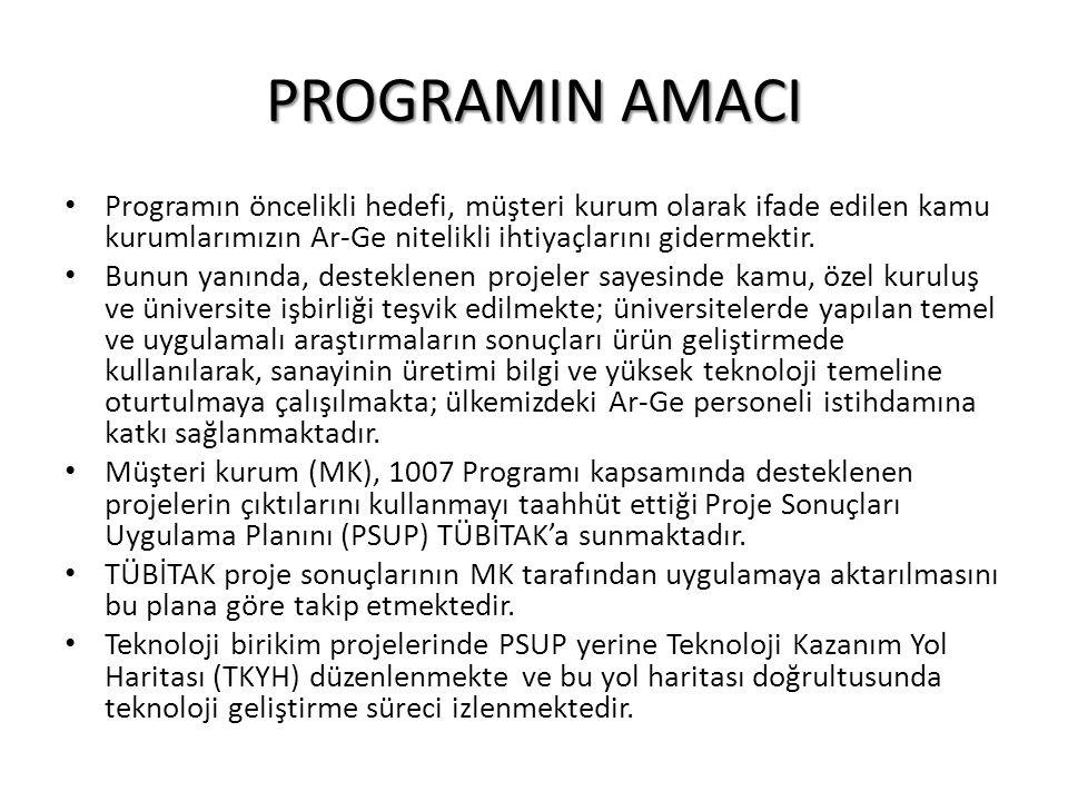 PROGRAMIN AMACI Programın öncelikli hedefi, müşteri kurum olarak ifade edilen kamu kurumlarımızın Ar-Ge nitelikli ihtiyaçlarını gidermektir.