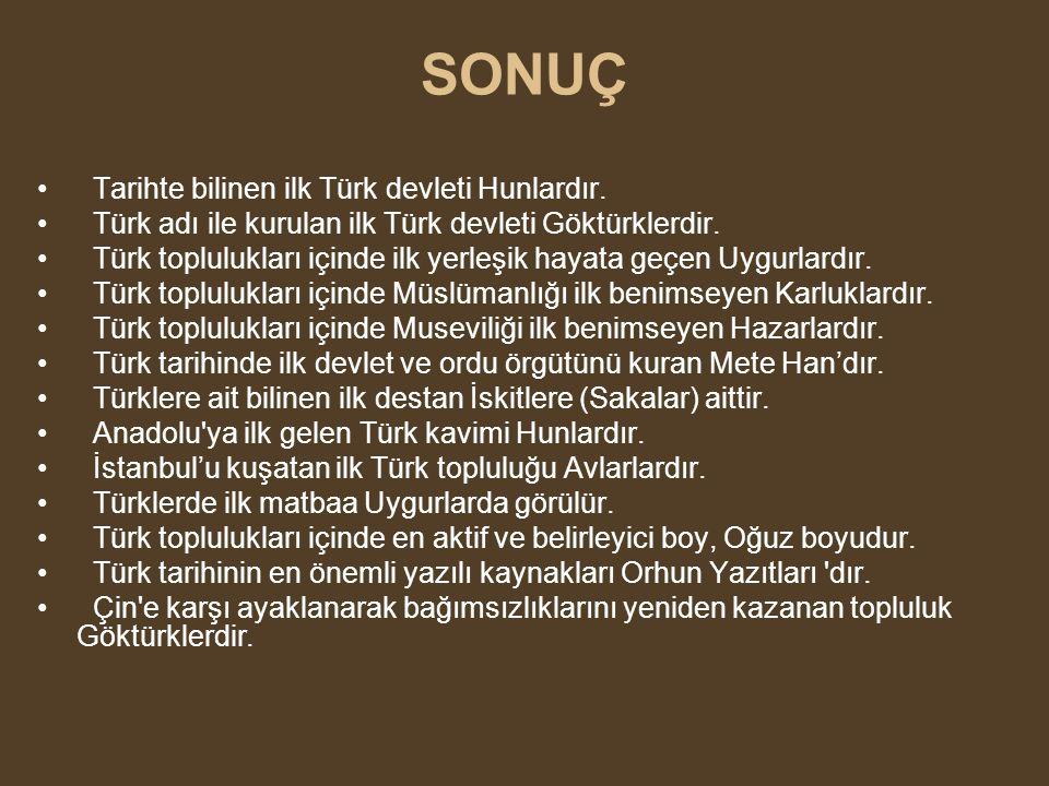 SONUÇ Tarihte bilinen ilk Türk devleti Hunlardır.