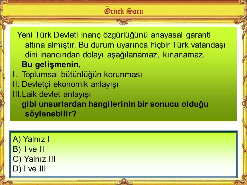 Yeni Türk Devleti inanç özgürlüğünü anayasal garanti altına almıştır