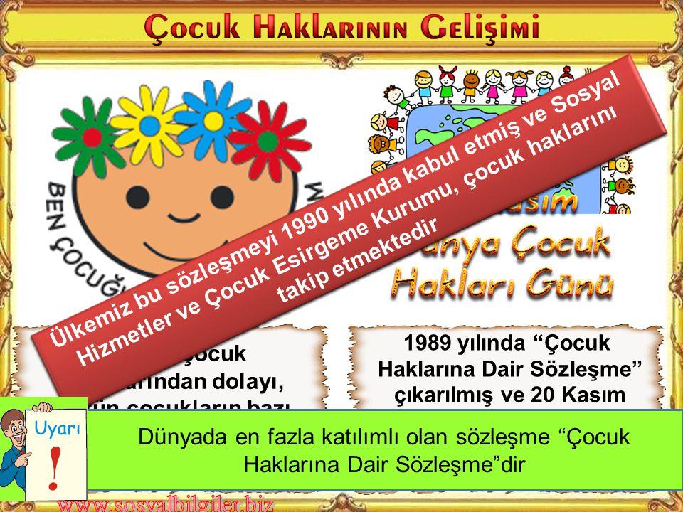 Ülkemiz bu sözleşmeyi 1990 yılında kabul etmiş ve Sosyal Hizmetler ve Çocuk Esirgeme Kurumu, çocuk haklarını takip etmektedir