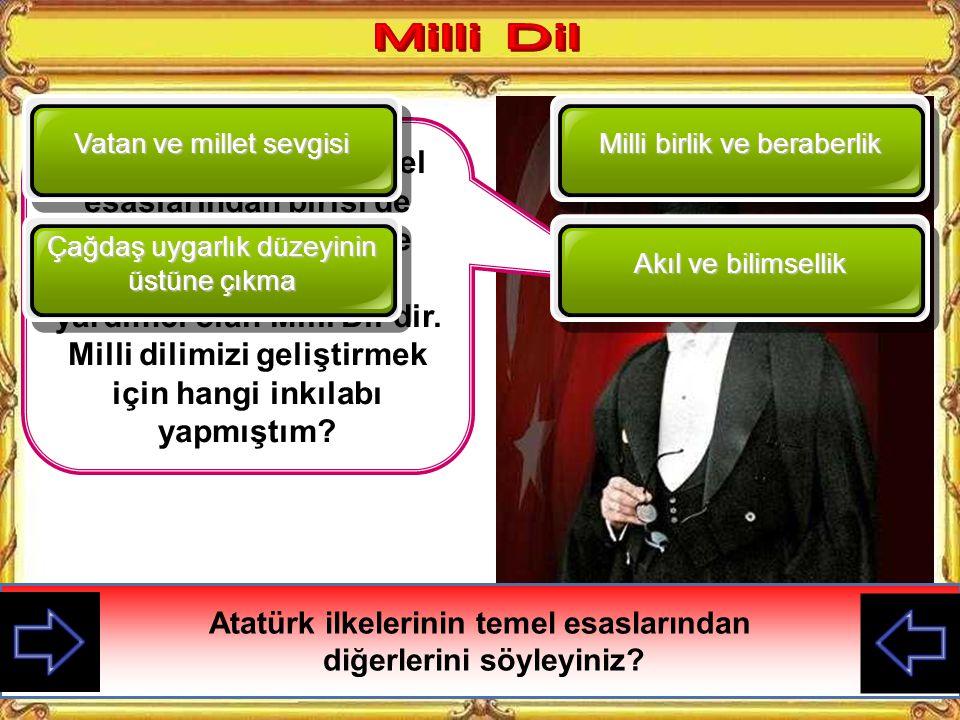 Atatürk ilkelerinin temel esaslarından diğerlerini söyleyiniz
