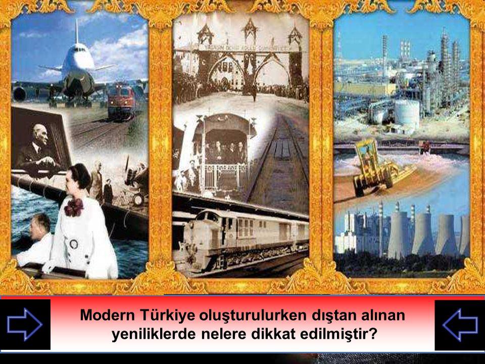Modern Türkiye oluşturulurken dıştan alınan