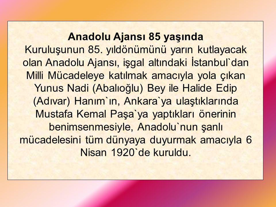 Anadolu Ajansı 85 yaşında