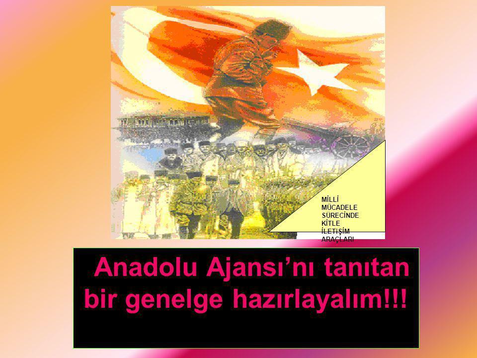 Anadolu Ajansı'nı tanıtan bir genelge hazırlayalım!!!