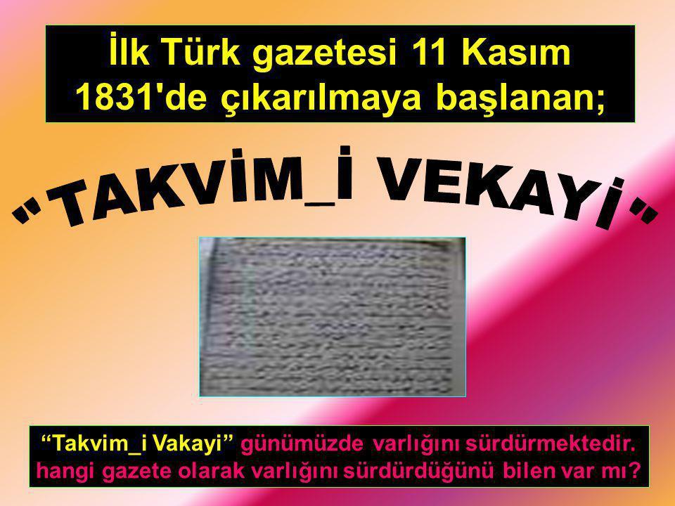İlk Türk gazetesi 11 Kasım 1831 de çıkarılmaya başlanan;