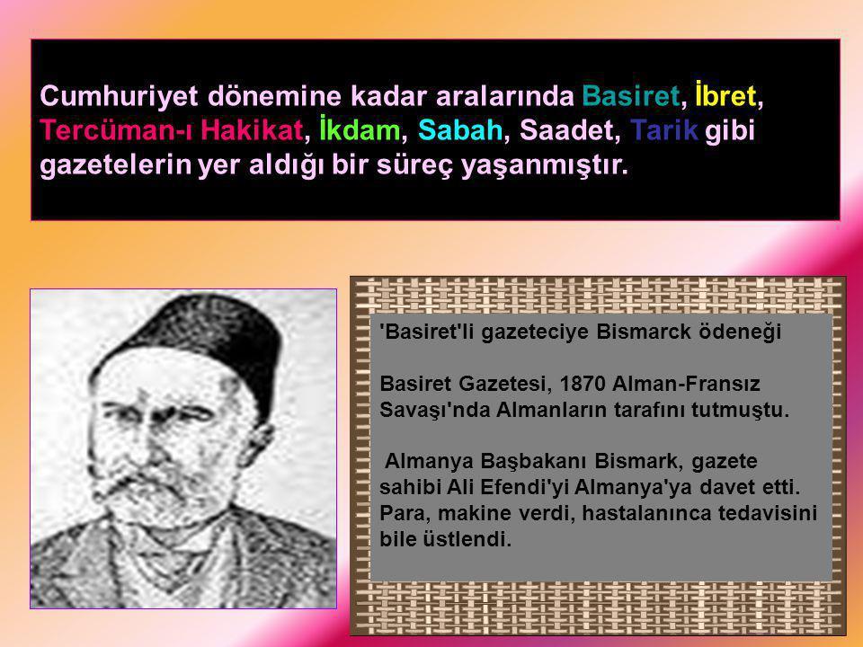 Cumhuriyet dönemine kadar aralarında Basiret, İbret, Tercüman-ı Hakikat, İkdam, Sabah, Saadet, Tarik gibi gazetelerin yer aldığı bir süreç yaşanmıştır.