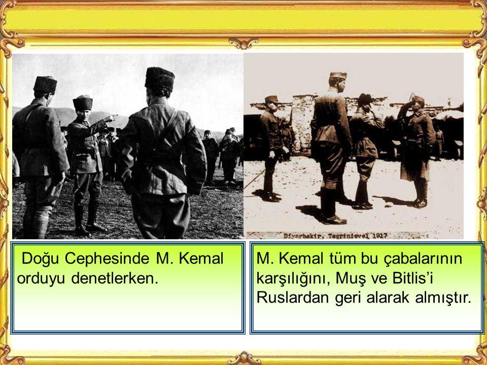 Doğu Cephesinde M. Kemal orduyu denetlerken.