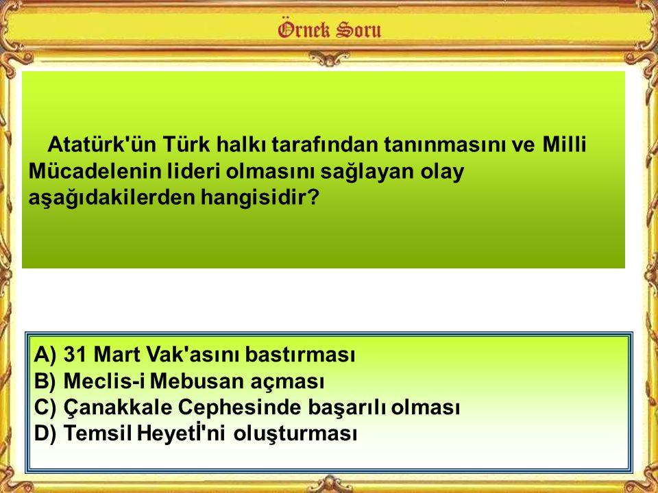 Atatürk ün Türk halkı tarafından tanınmasını ve Milli Mücadelenin lideri olmasını sağlayan olay aşağıdakilerden hangisidir