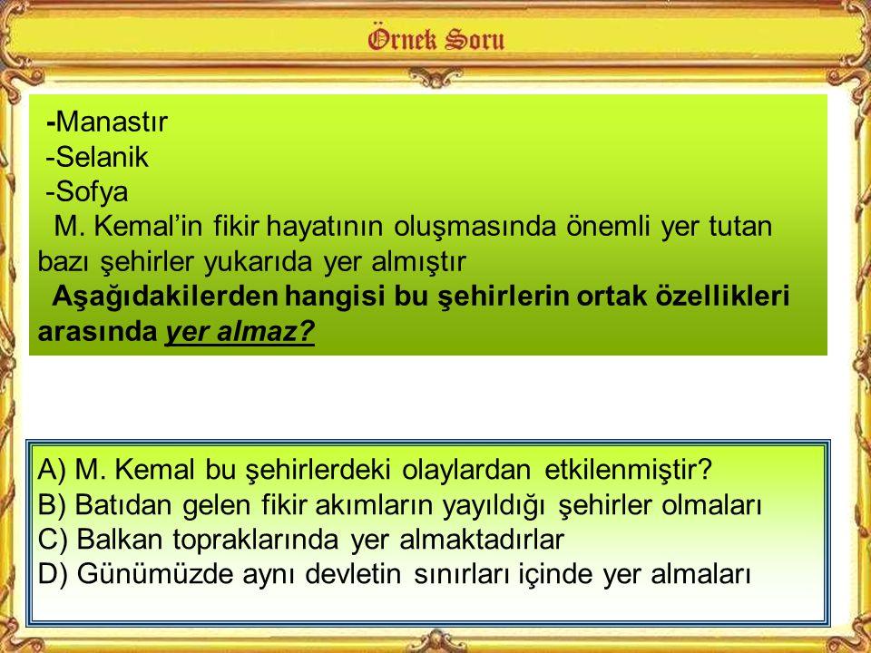 -Manastır -Selanik. -Sofya. M. Kemal'in fikir hayatının oluşmasında önemli yer tutan bazı şehirler yukarıda yer almıştır.