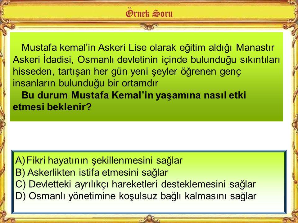 Mustafa kemal'in Askeri Lise olarak eğitim aldığı Manastır Askeri İdadisi, Osmanlı devletinin içinde bulunduğu sıkıntıları hisseden, tartışan her gün yeni şeyler öğrenen genç insanların bulunduğu bir ortamdır