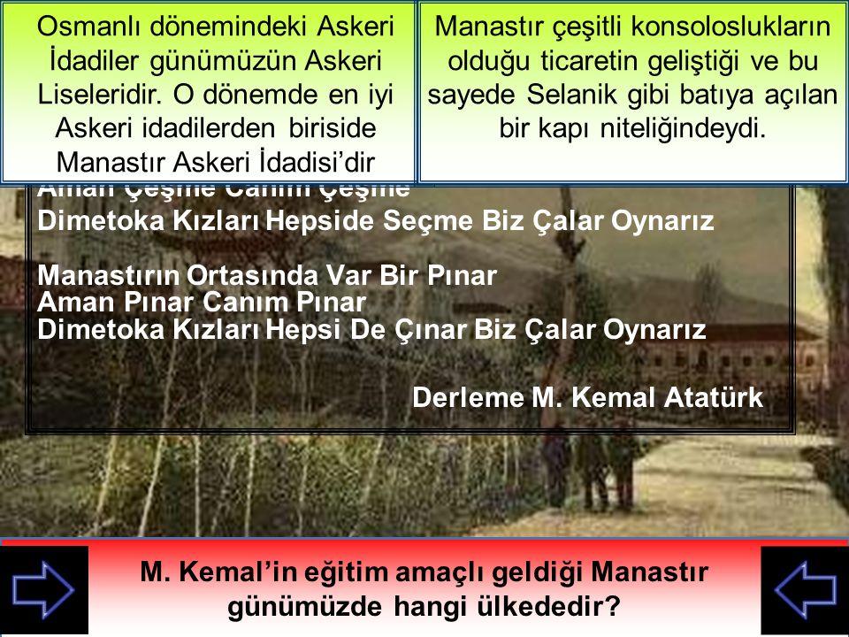 M. Kemal'in eğitim amaçlı geldiği Manastır günümüzde hangi ülkededir