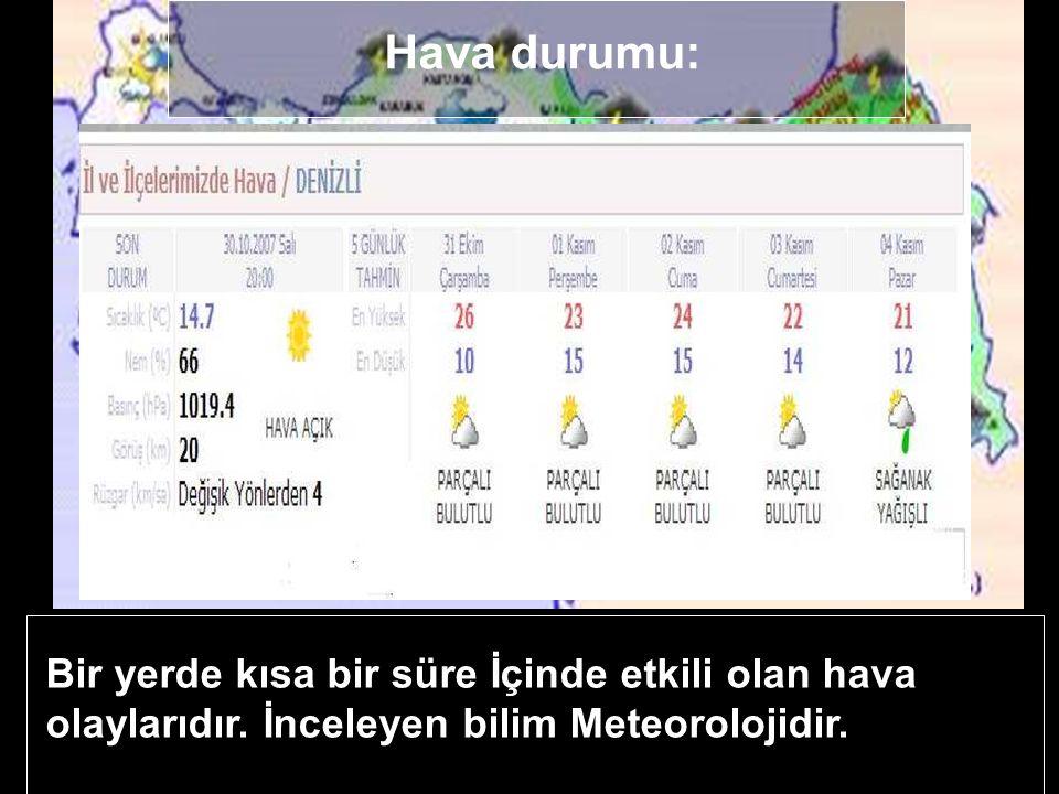 Hava durumu: Bir yerde kısa bir süre İçinde etkili olan hava olaylarıdır.