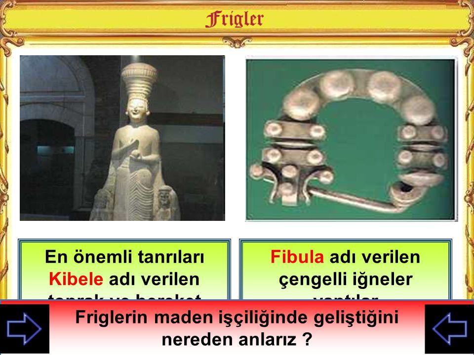 En önemli tanrıları Kibele adı verilen toprak ve bereket tanrıçasıydı