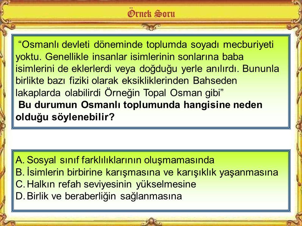 Osmanlı devleti döneminde toplumda soyadı mecburiyeti yoktu