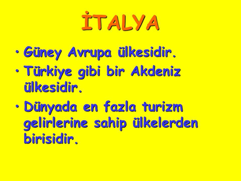 İTALYA Güney Avrupa ülkesidir. Türkiye gibi bir Akdeniz ülkesidir.