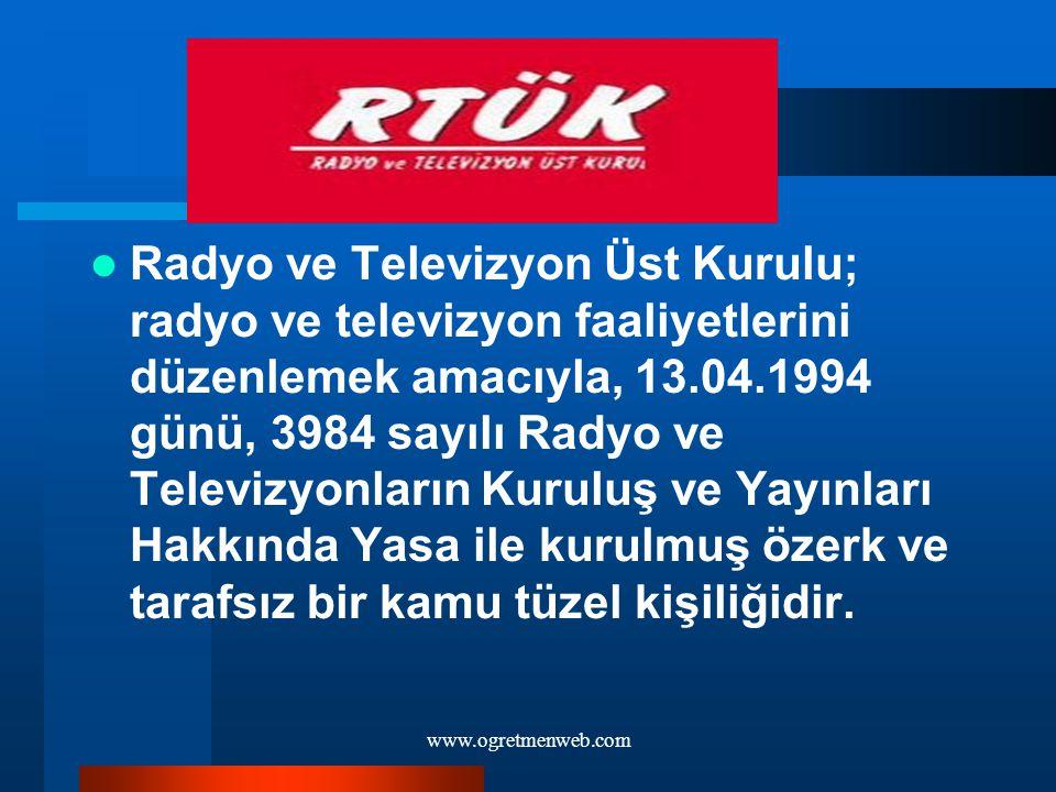 Radyo ve Televizyon Üst Kurulu; radyo ve televizyon faaliyetlerini düzenlemek amacıyla, 13.04.1994 günü, 3984 sayılı Radyo ve Televizyonların Kuruluş ve Yayınları Hakkında Yasa ile kurulmuş özerk ve tarafsız bir kamu tüzel kişiliğidir.