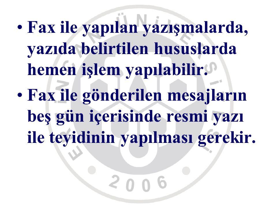 Fax ile yapılan yazışmalarda, yazıda belirtilen hususlarda hemen işlem yapılabilir.