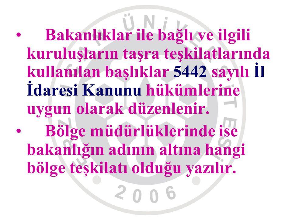 Bakanlıklar ile bağlı ve ilgili kuruluşların taşra teşkilatlarında kullanılan başlıklar 5442 sayılı İl İdaresi Kanunu hükümlerine uygun olarak düzenlenir.