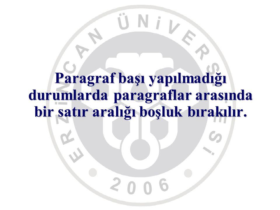 Paragraf başı yapılmadığı durumlarda paragraflar arasında bir satır aralığı boşluk bırakılır.
