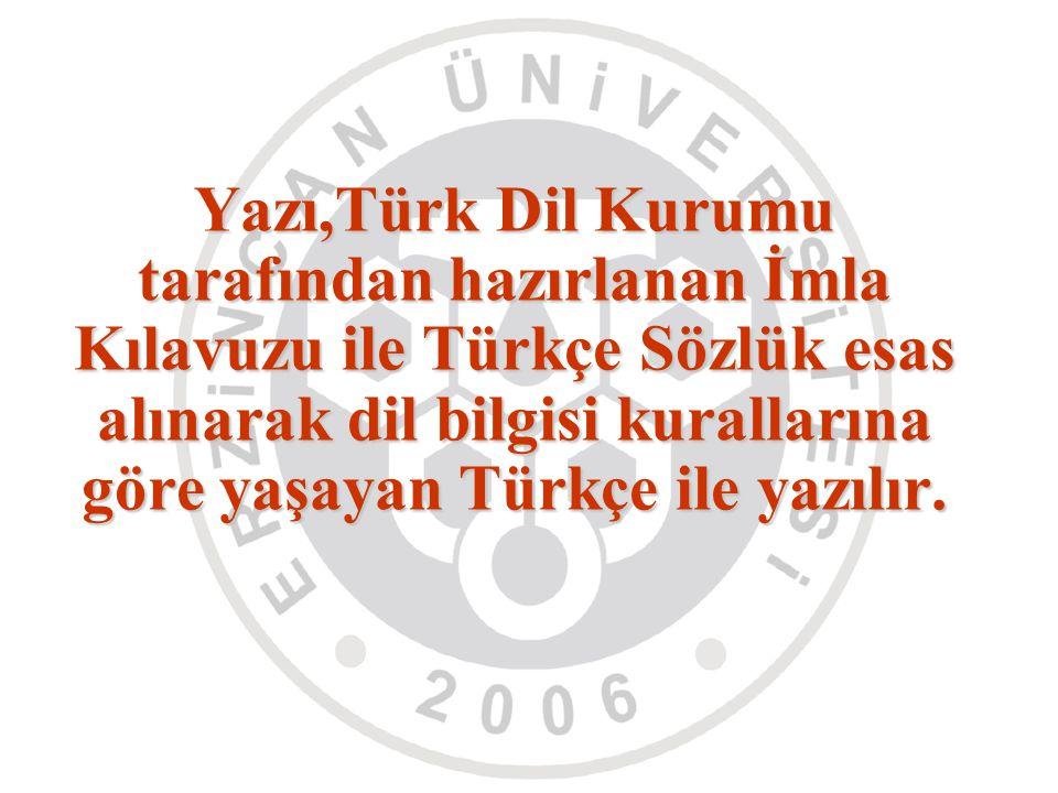 Yazı,Türk Dil Kurumu tarafından hazırlanan İmla Kılavuzu ile Türkçe Sözlük esas alınarak dil bilgisi kurallarına göre yaşayan Türkçe ile yazılır.
