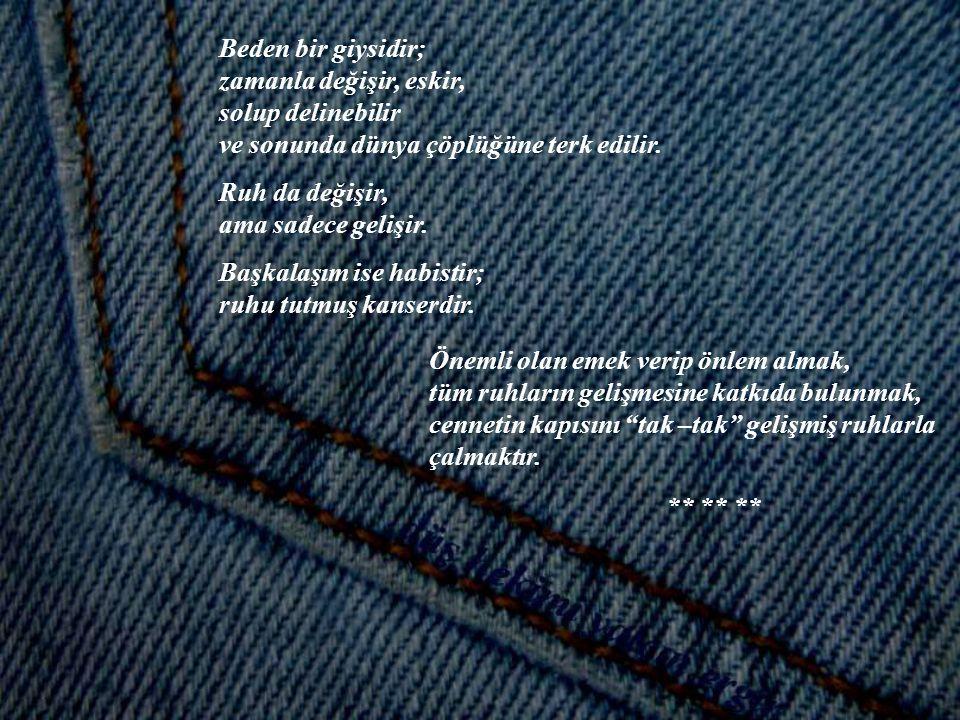 Beden bir giysidir; zamanla değişir, eskir, solup delinebilir. ve sonunda dünya çöplüğüne terk edilir.