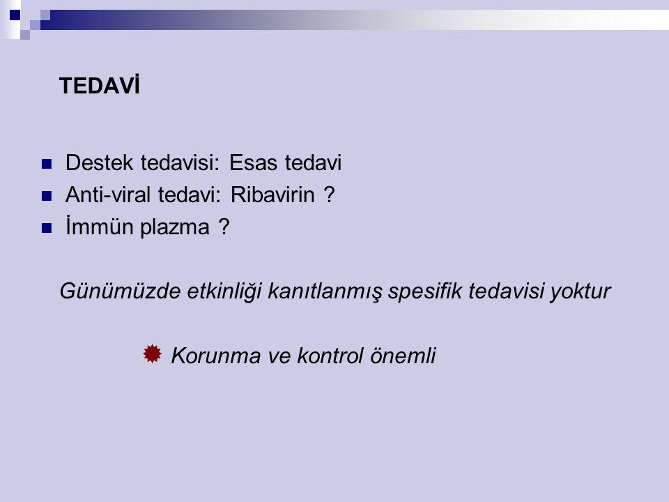 TEDAVİ Destek tedavisi: Esas tedavi. Anti-viral tedavi: Ribavirin İmmün plazma Günümüzde etkinliği kanıtlanmış spesifik tedavisi yoktur.