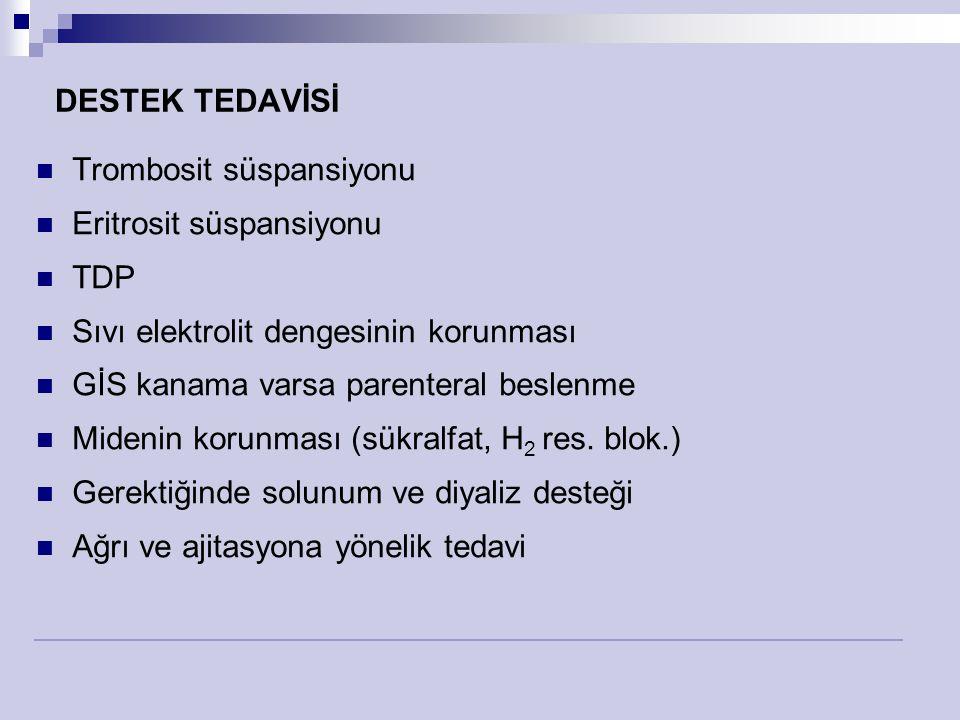 DESTEK TEDAVİSİ Trombosit süspansiyonu. Eritrosit süspansiyonu. TDP. Sıvı elektrolit dengesinin korunması.