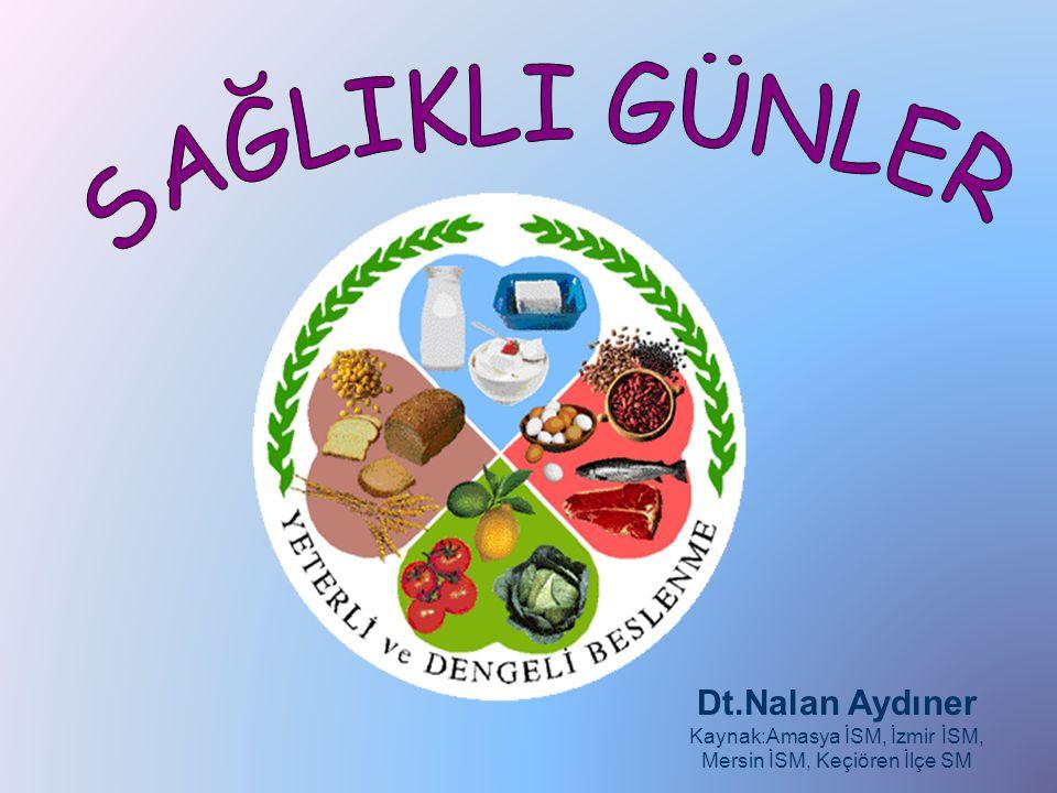 SAĞLIKLI GÜNLER Dt.Nalan Aydıner Kaynak:Amasya İSM, İzmir İSM, Mersin İSM, Keçiören İlçe SM