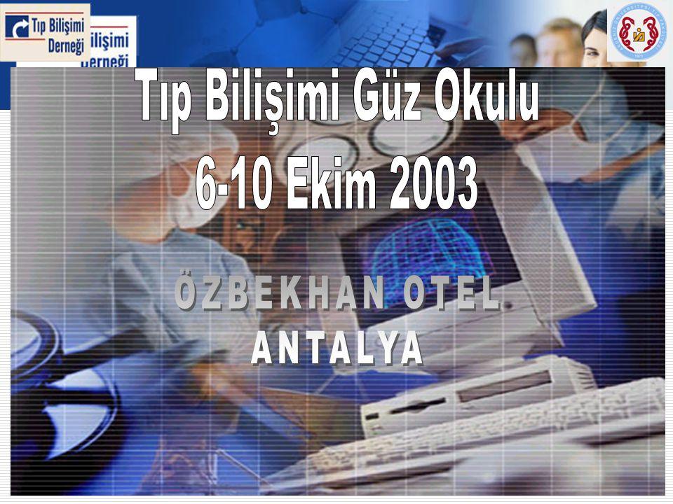 Tıp Bilişimi Güz Okulu 6-10 Ekim 2003 ÖZBEKHAN OTEL ANTALYA