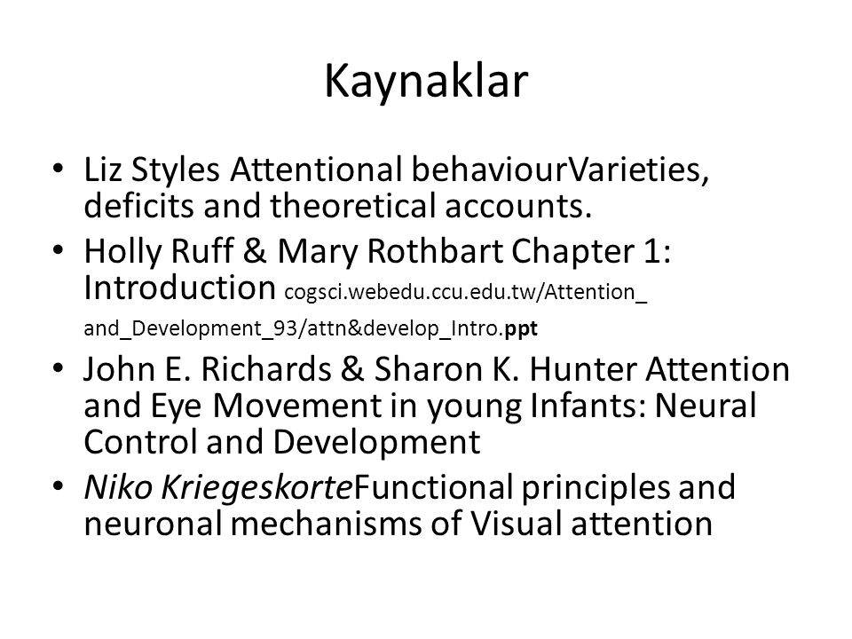 Kaynaklar Liz Styles Attentional behaviourVarieties, deficits and theoretical accounts.
