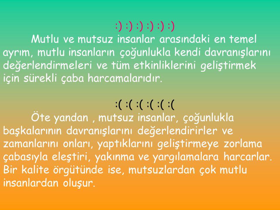 :) :) :) :) :) :) Mutlu ve mutsuz insanlar arasındaki en temel ayrım, mutlu insanların çoğunlukla kendi davranışlarını.