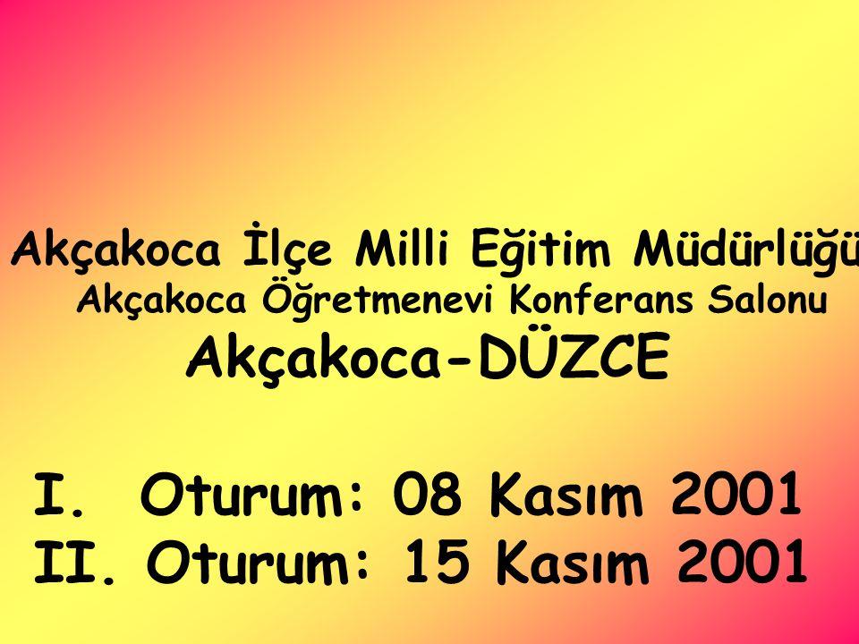 Akçakoca-DÜZCE I. Oturum: 08 Kasım 2001 II. Oturum: 15 Kasım 2001