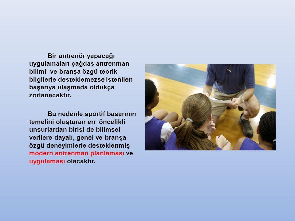 Bir antrenör yapacağı uygulamaları çağdaş antrenman bilimi ve branşa özgü teorik bilgilerle desteklemezse istenilen başarıya ulaşmada oldukça zorlanacaktır.