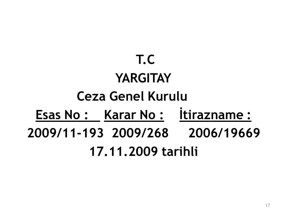 T.C YARGITAY Ceza Genel Kurulu Esas No : Karar No : İtirazname : 2009/11-193 2009/268 2006/19669 17.11.2009 tarihli