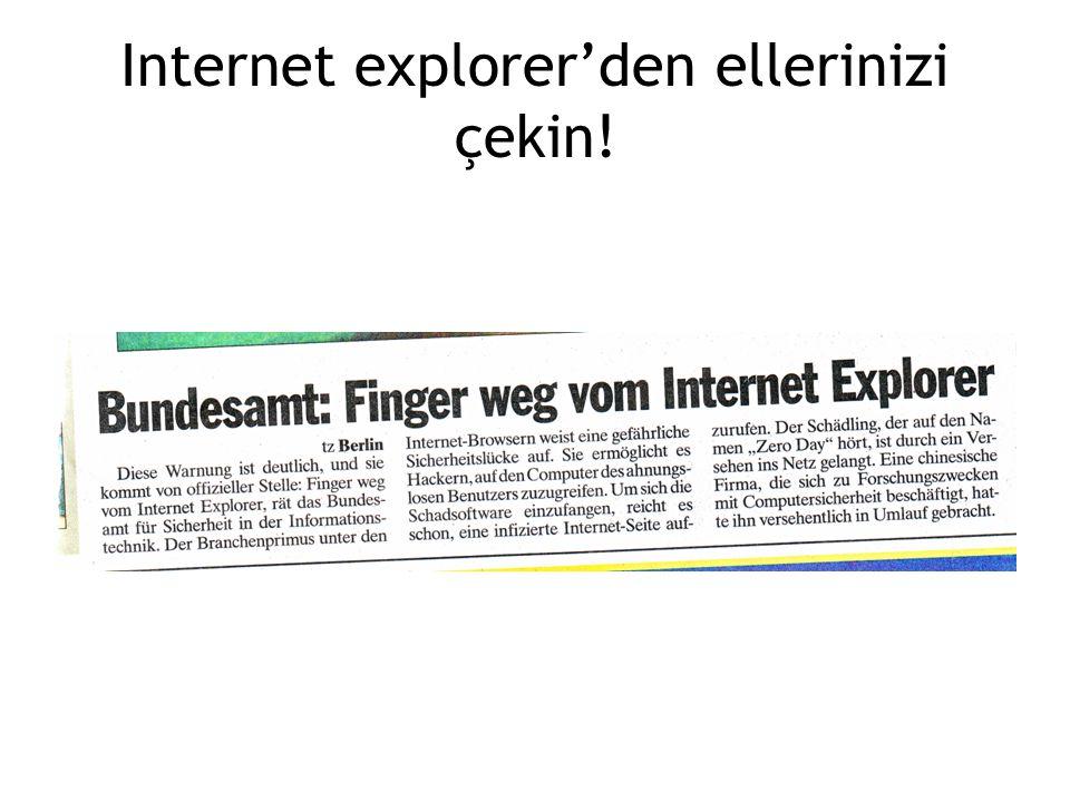 Internet explorer'den ellerinizi çekin!