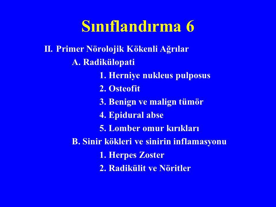 Sınıflandırma 6 II. Primer Nörolojik Kökenli Ağrılar A. Radikülopati