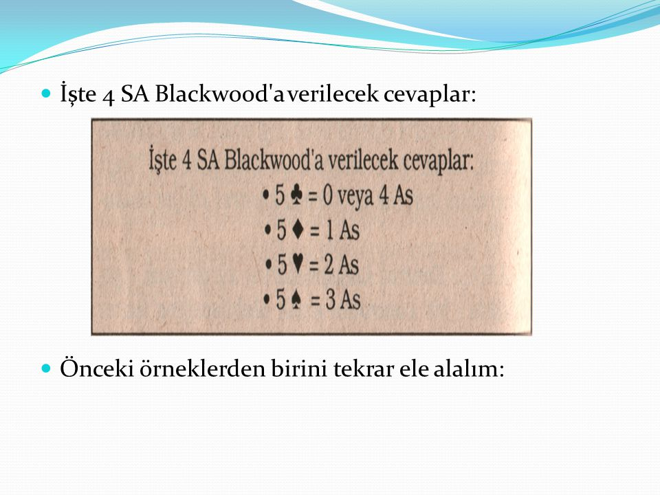 İşte 4 SA Blackwood a verilecek cevaplar: