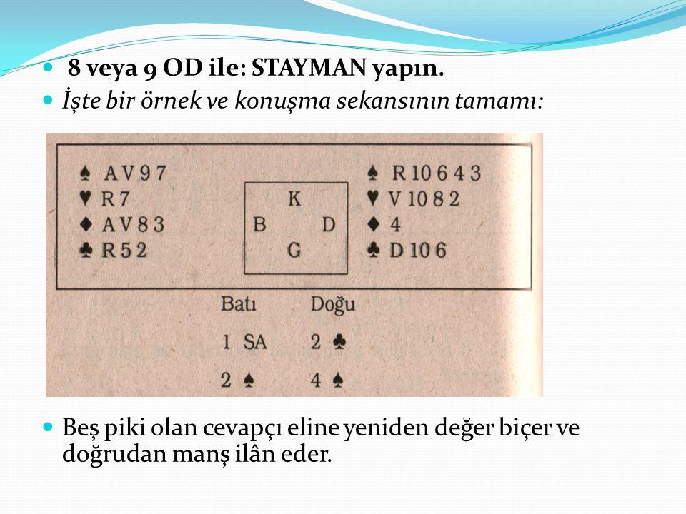 8 veya 9 OD ile: STAYMAN yapın.