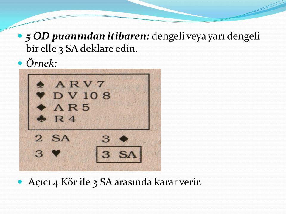 5 OD puanından itibaren: dengeli veya yarı dengeli bir elle 3 SA deklare edin.