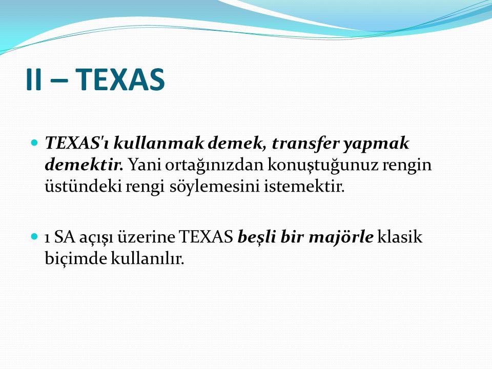 II – TEXAS TEXAS ı kullanmak demek, transfer yapmak demektir. Yani ortağınızdan konuştuğunuz rengin üstündeki rengi söylemesini istemektir.