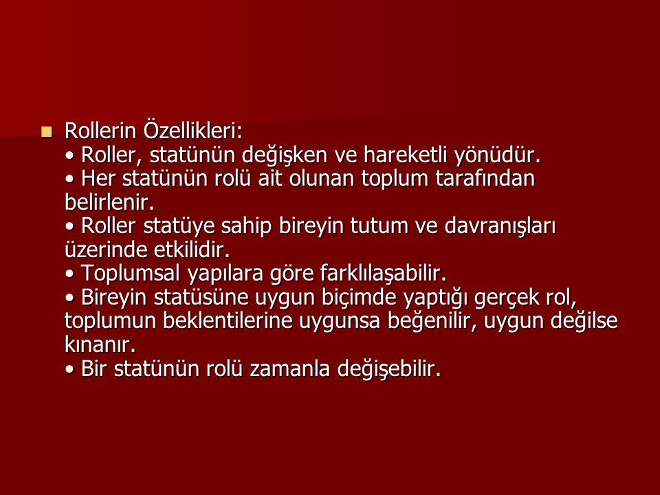 Rollerin Özellikleri: • Roller, statünün değişken ve hareketli yönüdür