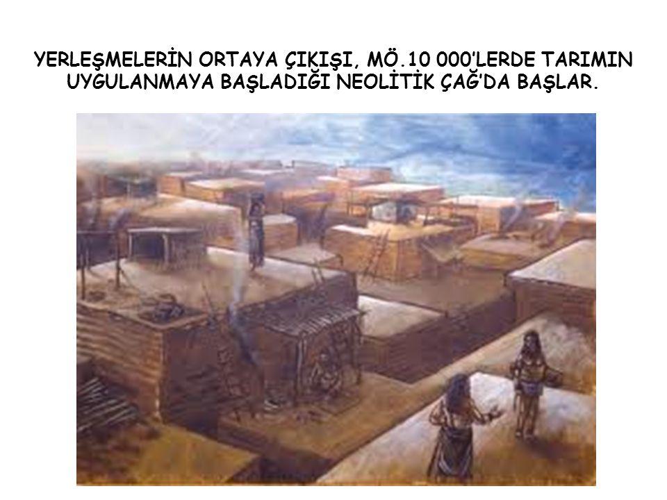 YERLEŞMELERİN ORTAYA ÇIKIŞI, MÖ
