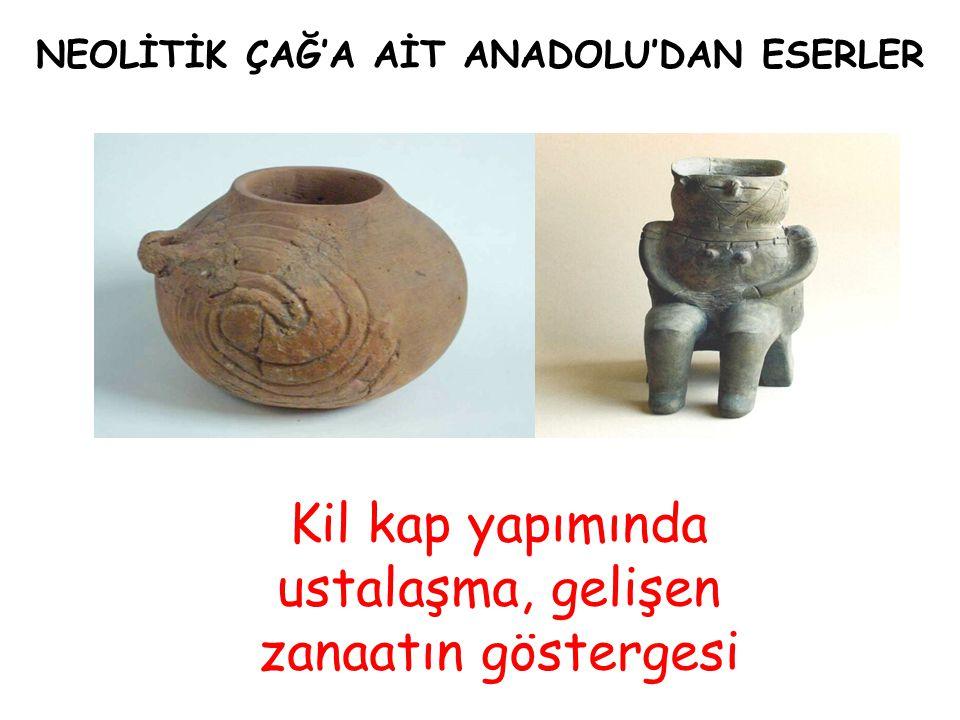 NEOLİTİK ÇAĞ'A AİT ANADOLU'DAN ESERLER