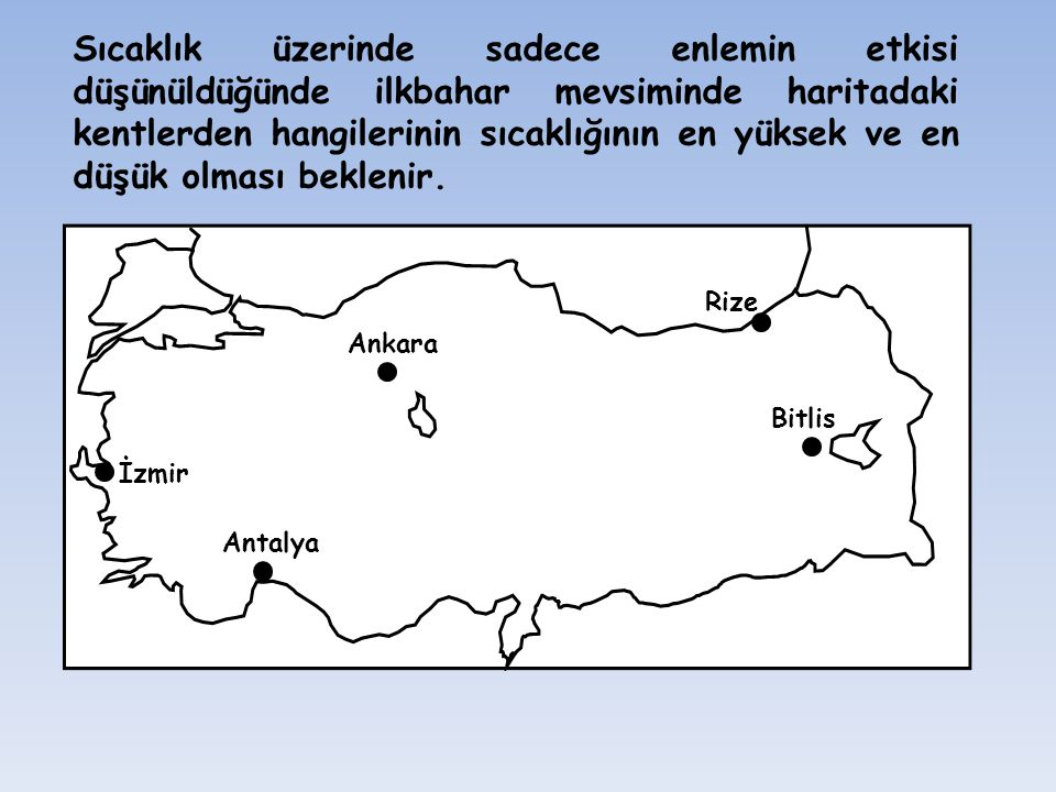 Rize Ankara. Bitlis. İzmir. Antalya.