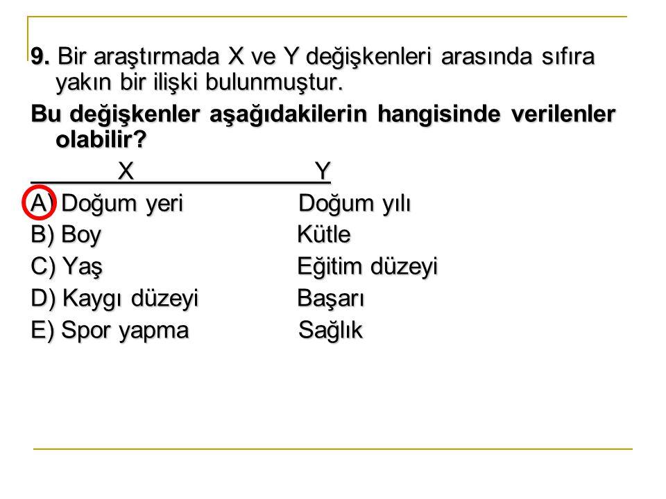 9. Bir araştırmada X ve Y değişkenleri arasında sıfıra yakın bir ilişki bulunmuştur.