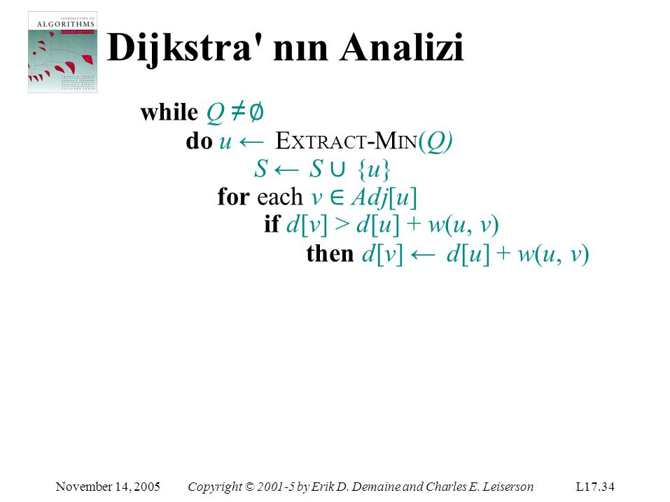 Dijkstra nın Analizi while Q ≠ ∅ S ← S ∪ {u} for each v ∈ Adj[u]