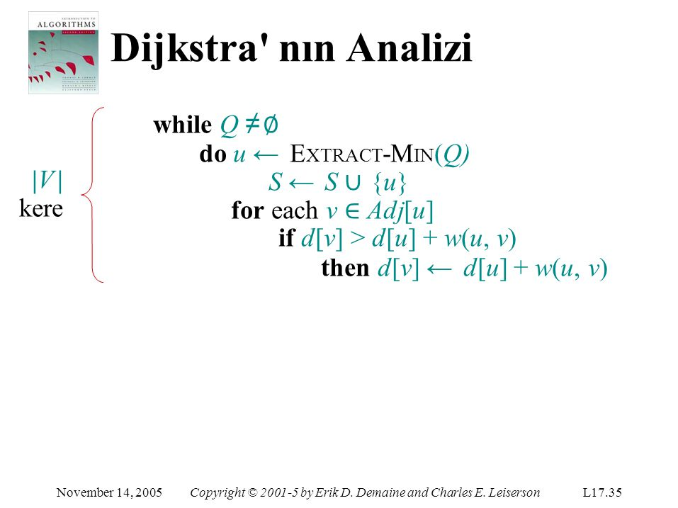 Dijkstra nın Analizi while Q ≠ ∅ S ← S ∪ {u} for each v ∈ Adj[u] |V |