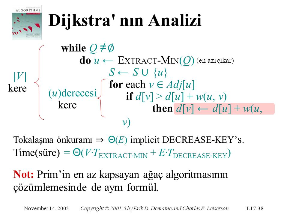 Dijkstra nın Analizi while Q ≠ ∅ do u ← EXTRACT-MIN(Q) (en azı çıkar)